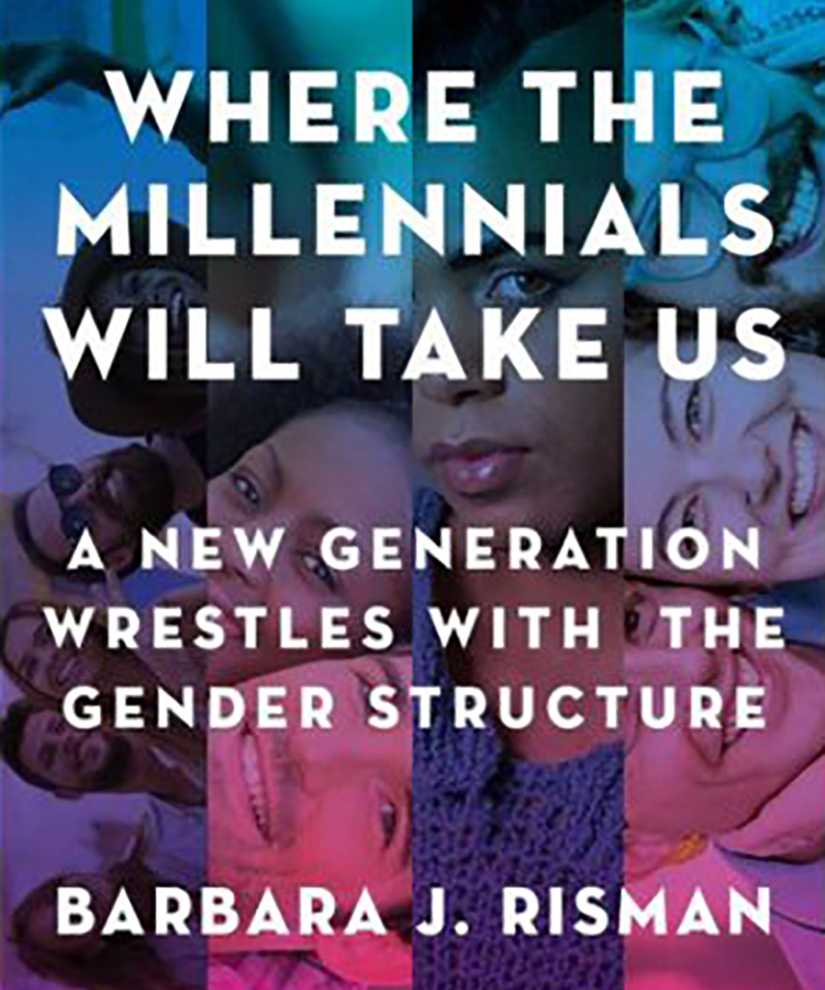 Where The Millennials Will Take Us: A New Generation Wrestles with the Gender Structure by Barbara Risman